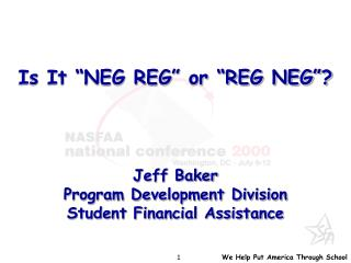 "Is It ""NEG REG"" or ""REG NEG""? Jeff Baker Program Development Division Student Financial Assistance"