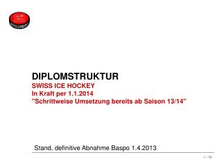 DIPLOMSTRUKTUR SWISS ICE HOCKEY  In Kraft per 1.1.2014