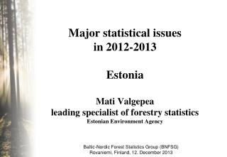 Baltic-Nordic Forest Statistics Group (BNFSG) Rovaniemi ,  Finland ,  12. Dec ember 20 13