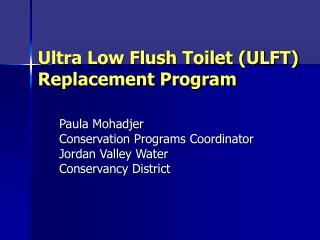 Ultra Low Flush Toilet ULFT Replacement Program