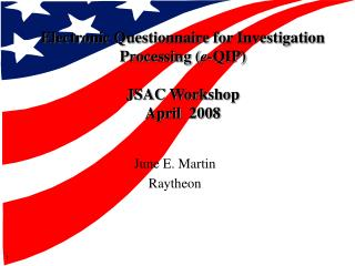 Electronic Questionnaire for Investigation  Processing ( e- QIP)  JSAC Workshop April  2008