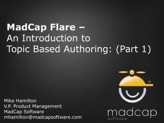Mike Hamilton V.P. Product Management MadCap Software mhamiltonmadcapsoftware
