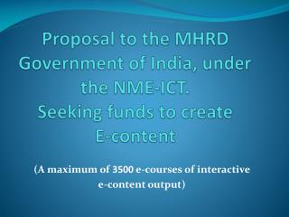 Proposal  to the MHRD Government of India, under the  NME-ICT. Seeking funds to create  E-content