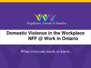 Domestic Violence in the Workplace NFFNN NFF @ Work in Ontario