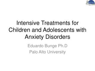 Intensive Treatments for Children and Adolescents with Anxiety Disorders