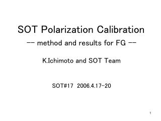 SOT Polarization Calibration -- method and results for FG -- K.Ichimoto and SOT Team