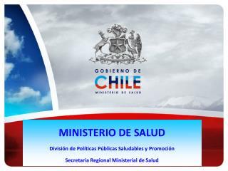 MINISTERIO DE SALUD División de Políticas Públicas Saludables y Promoción