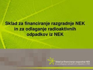 Sklad za financiranje razgradnje NEK  in za odlaganje radioaktivnih  odpadkov iz NEK