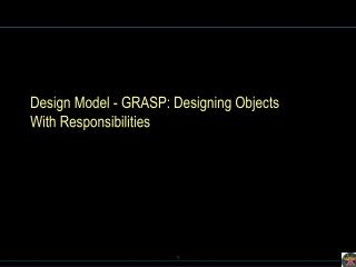Design Model - GRASP: Designing Objects With Responsibilities