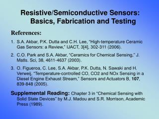Resistive/Semiconductive Sensors: Basics, Fabrication and Testing References: