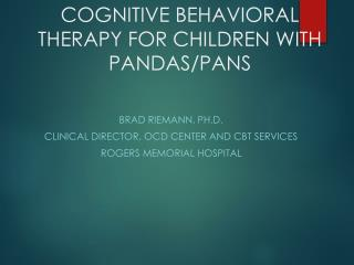 COGNITIVE BEHAVIORAL THERAPY FOR CHILDREN WITH PANDAS/PANS