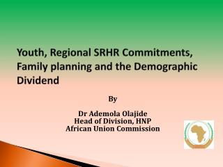 Youth, Regional SRHR Commitments, Family planning and the Demographic Dividend