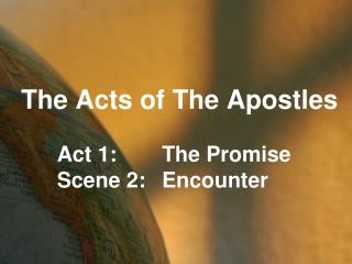The Acts of The Apostles       Act 1: The Promise       Scene 2: Encounter