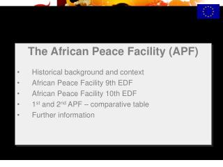 The African Peace Facility (APF) Historical background and context African Peace Facility 9th EDF