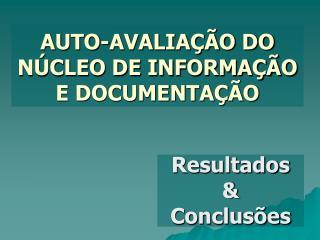 AUTO-AVALIAÇÃO DO NÚCLEO DE INFORMAÇÃO E DOCUMENTAÇÃO