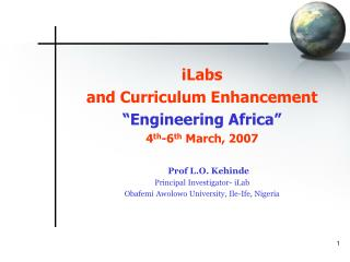 "iLabs and Curriculum Enhancement  ""Engineering Africa""  4 th -6 th  March, 2007 Prof L.O. Kehinde"