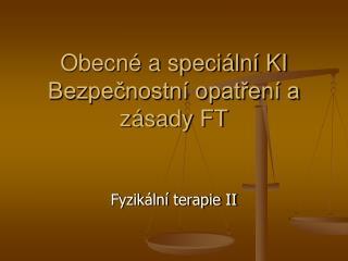 Obecné a speciální KI Bezpečnostní opatření a zásady FT