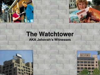 The Watchtower AKA Jehovah�s Witnesses