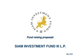 Fund raising proposal: SIAM INVESTMENT FUND III L.P.