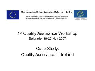 1 st  Quality Assurance Workshop Belgrade, 19-20 Nov 2007 Case Study: Quality Assurance in Ireland