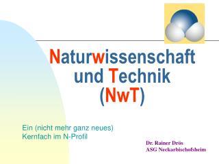 N atur w issenschaft und  T echnik  ( NwT )