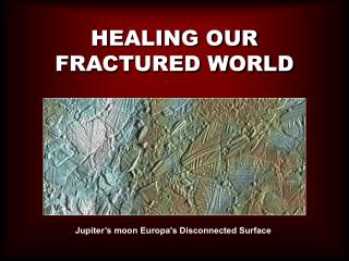 HEALING OUR FRACTURED WORLD