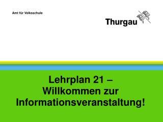 Lehrplan 21 –  Willkommen zur Informationsveranstaltung!