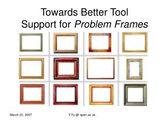 Towards Better Tool  Support for  Problem Frames