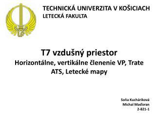 T7 vzdušný priestor Horizontálne, vertikálne členenie VP, Trate ATS, Letecké mapy
