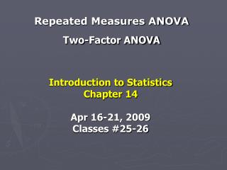 Repeated Measures ANOVA Two-Factor ANOVA
