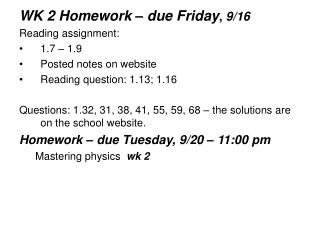 WK 2 Homework – due Friday ,  9/16 Reading assignment:  1.7 – 1.9 Posted notes on website