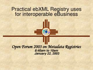 Practical ebXML Registry uses for interoperable eBusiness