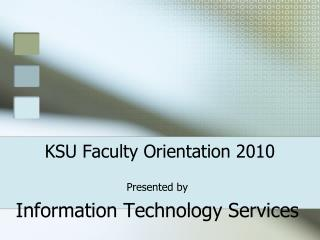 KSU Faculty Orientation 2010