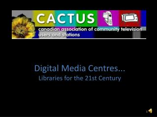 Digital Media Centres...   Libraries for the 21st Century