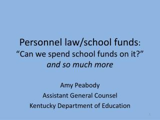 "Personnel law/school funds : ""Can we spend school funds on it?""  and so much more"