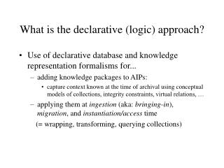 What is the declarative (logic) approach?