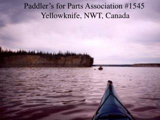 Paddler's for Parts Association #1545             Yellowknife, NWT, Canada