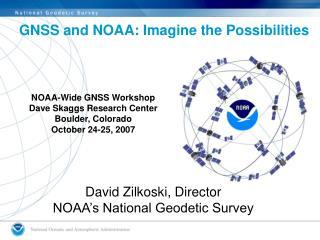 NOAA-Wide GNSS Workshop Dave Skaggs Research Center Boulder, Colorado October 24-25, 2007