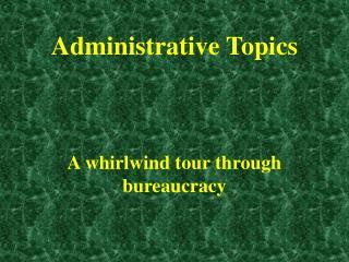Administrative Topics