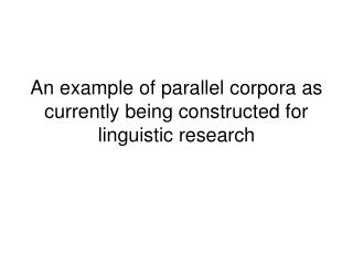 An example of parallel corpora as currently being constructed for linguistic research