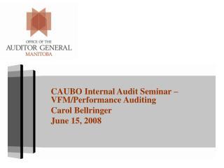 CAUBO Internal Audit Seminar – VFM/Performance Auditing Carol Bellringer June 15, 2008
