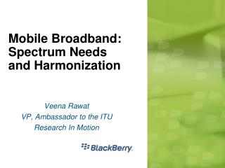 Mobile Broadband: Spectrum Needs and Harmonization