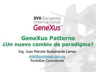 GeneXus Patterns ¿Un nuevo cambio de paradigma?