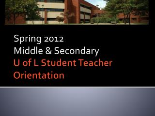 U of L Student Teacher Orientation