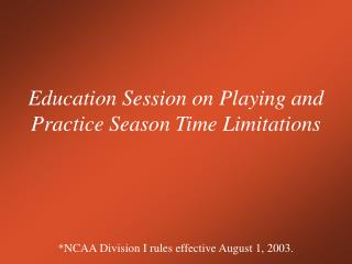 Education Session on Playing and Practice Season Time Limitations