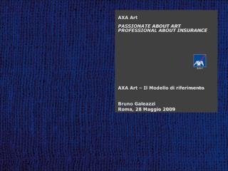 AXA Art PASSIONATE ABOUT ART PROFESSIONAL ABOUT INSURANCE AXA Art – Il Modello di riferimento