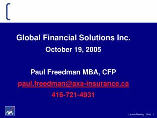 Global Financial Solutions Inc. October 19, 2005 Paul Freedman MBA, CFP