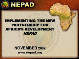 IMPLEMENTING THE NEW PARTNERSHIP FOR AFRICA'S DEVELOPMENT  NEPAD NOVEMBER  2002 nepad