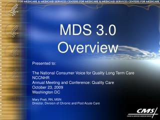 MDS 3.0 Overview Presented to: The National Consumer Voice for Quality Long Term Care NCCNHR