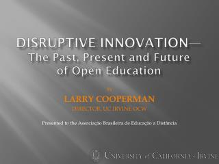Disruptive innovation— The Past, Present and Future        of Open Education